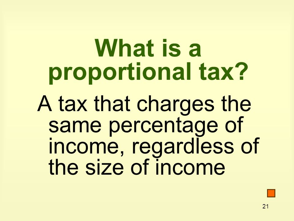 21 What is a proportional tax.