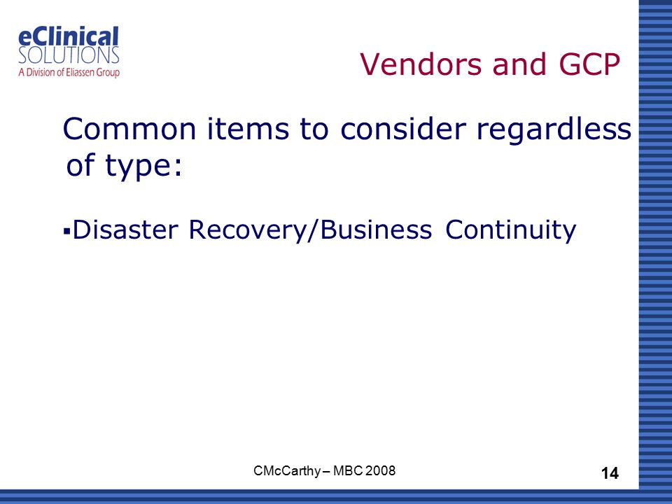 14 CMcCarthy – MBC 2008 Vendors and GCP Common items to consider regardless of type:  Disaster Recovery/Business Continuity