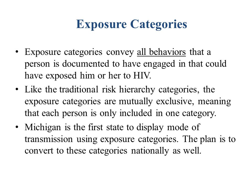 Exposure Categories Exposure categories convey all behaviors that a person is documented to have engaged in that could have exposed him or her to HIV.