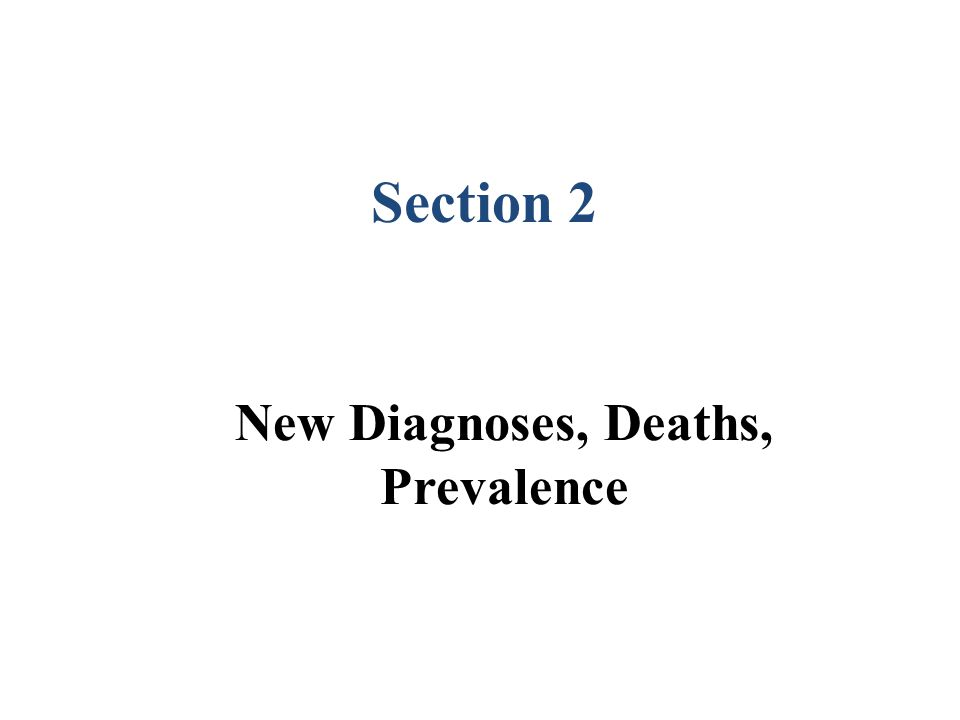 New Diagnoses, Deaths, Prevalence Section 2