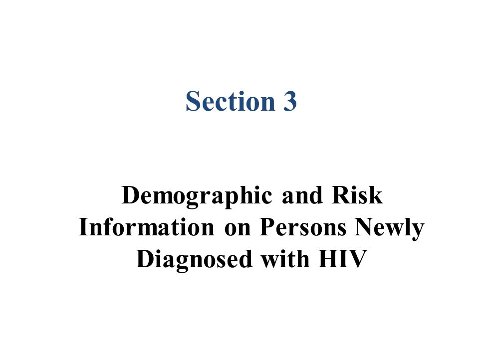 Demographic and Risk Information on Persons Newly Diagnosed with HIV Section 3