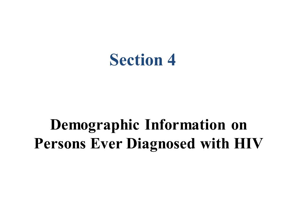 Demographic Information on Persons Ever Diagnosed with HIV Section 4