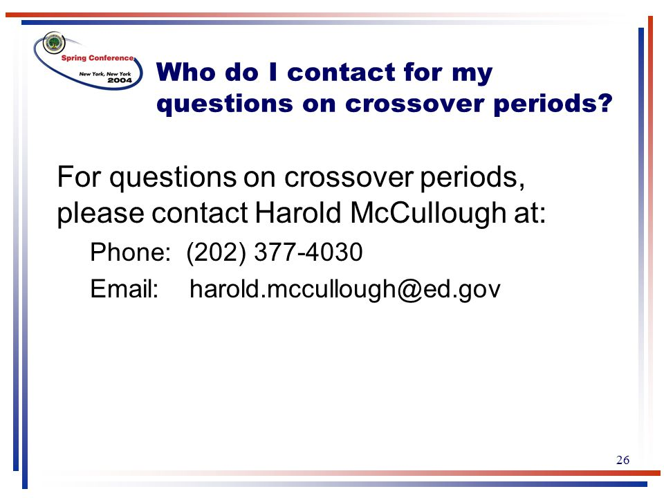 26 Who do I contact for my questions on crossover periods.