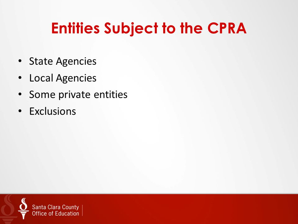 Entities Subject to the CPRA State Agencies Local Agencies Some private entities Exclusions