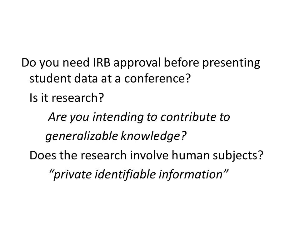 Do you need IRB approval before presenting student data at a conference.