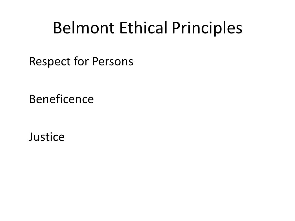 Belmont Ethical Principles Respect for Persons Beneficence Justice