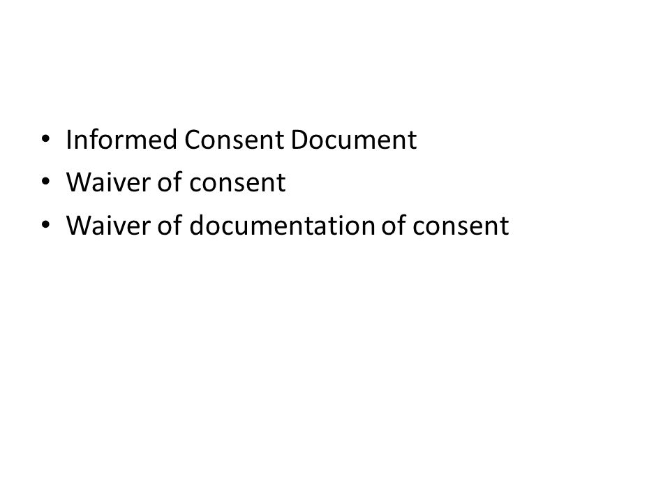 Informed Consent Document Waiver of consent Waiver of documentation of consent