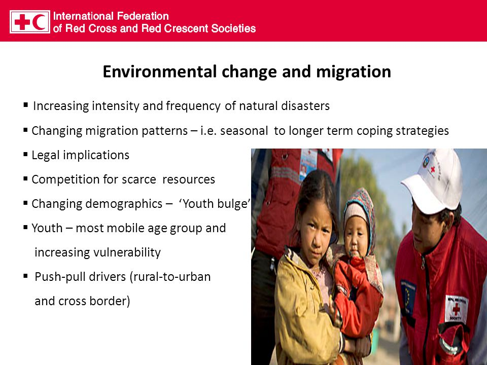 Environmental change and migration  Increasing intensity and frequency of natural disasters  Changing migration patterns – i.e.
