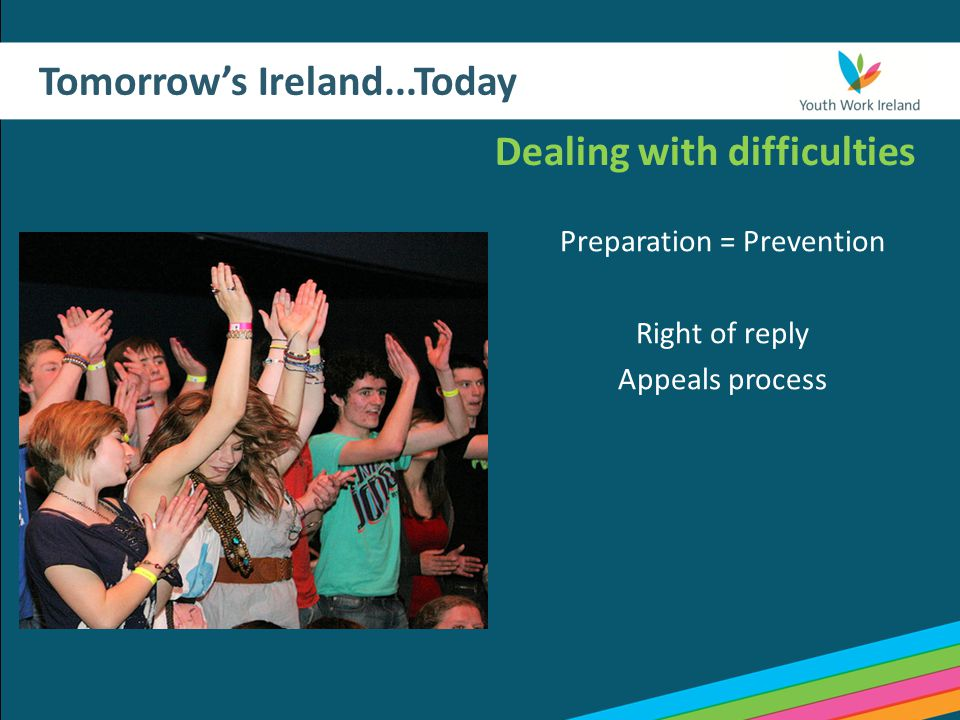 Tomorrow's Ireland...Today Dealing with difficulties Preparation = Prevention Right of reply Appeals process