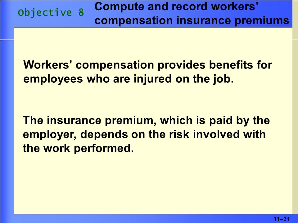 11–31 Workers compensation provides benefits for employees who are injured on the job.