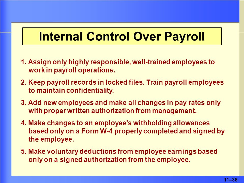 11–38 1. Assign only highly responsible, well-trained employees to work in payroll operations.