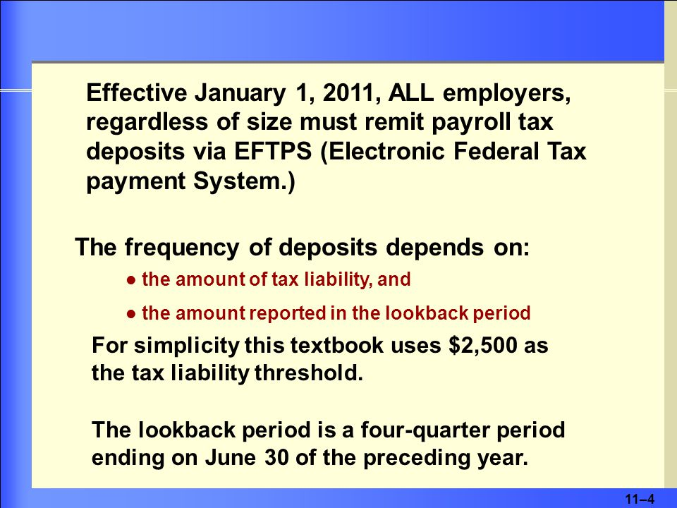 11–4 the amount of tax liability, and the amount reported in the lookback period For simplicity this textbook uses $2,500 as the tax liability threshold.