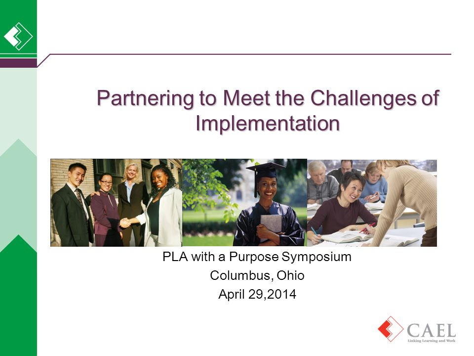 PLA with a Purpose Symposium Columbus, Ohio April 29,2014 Partnering to Meet the Challenges of Implementation