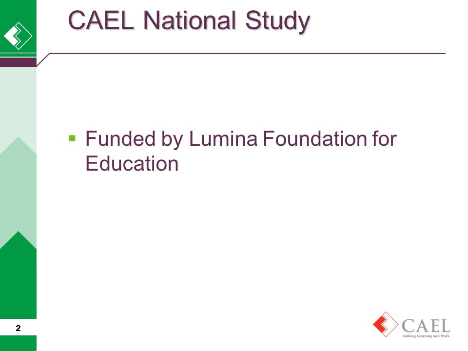  Funded by Lumina Foundation for Education 2 CAEL National Study