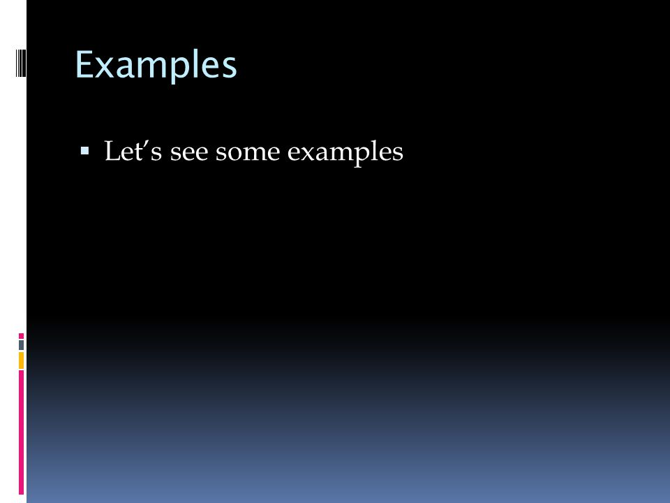 Examples  Let's see some examples
