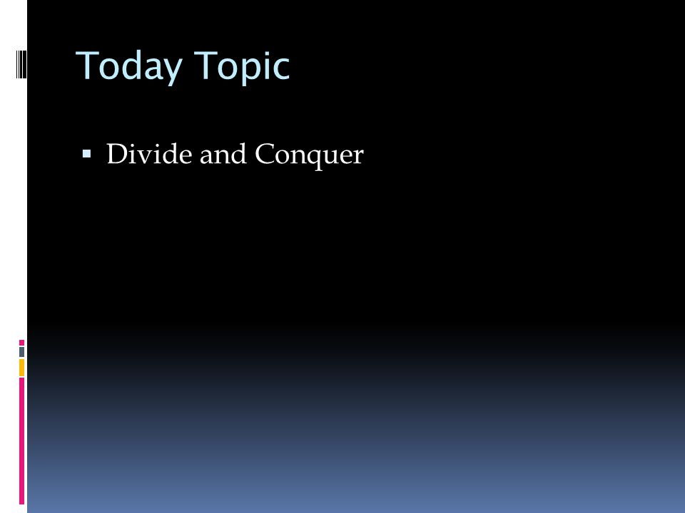 Today Topic  Divide and Conquer