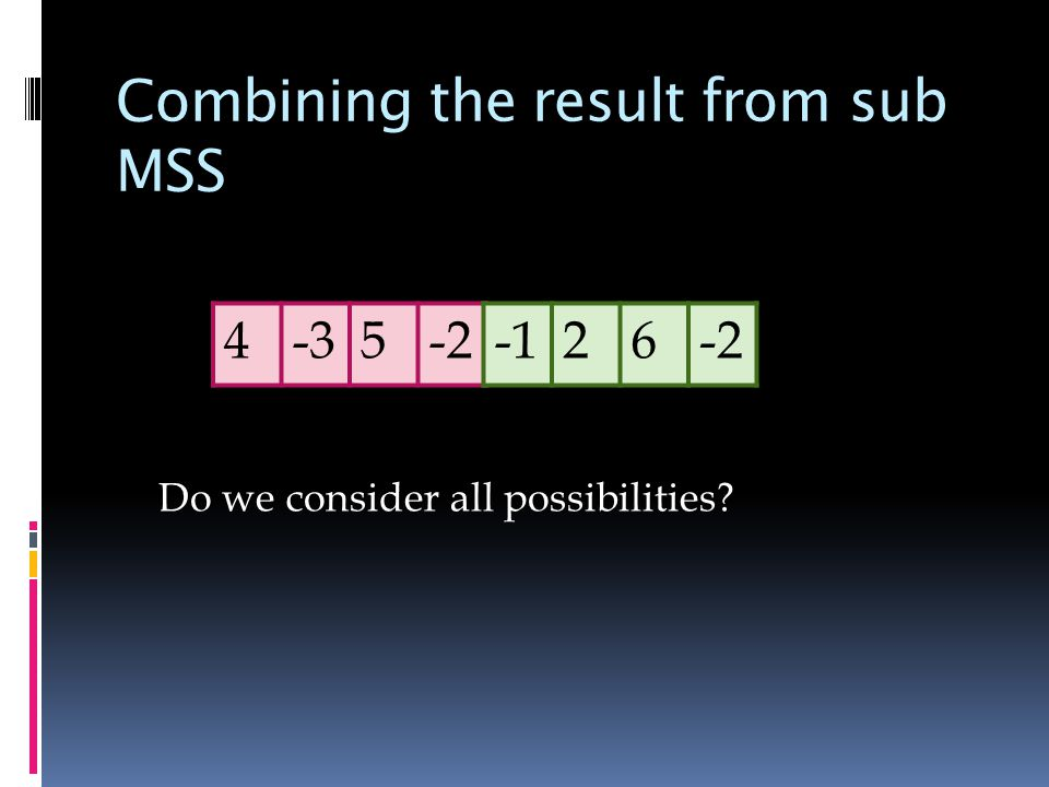 Combining the result from sub MSS Do we consider all possibilities