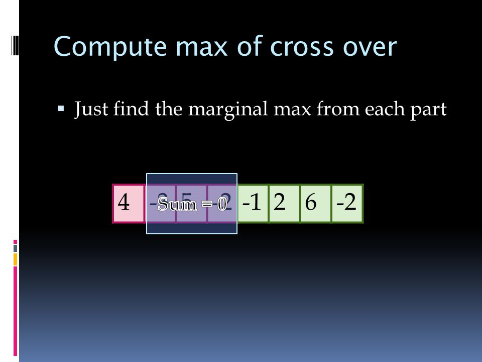 Compute max of cross over  Just find the marginal max from each part