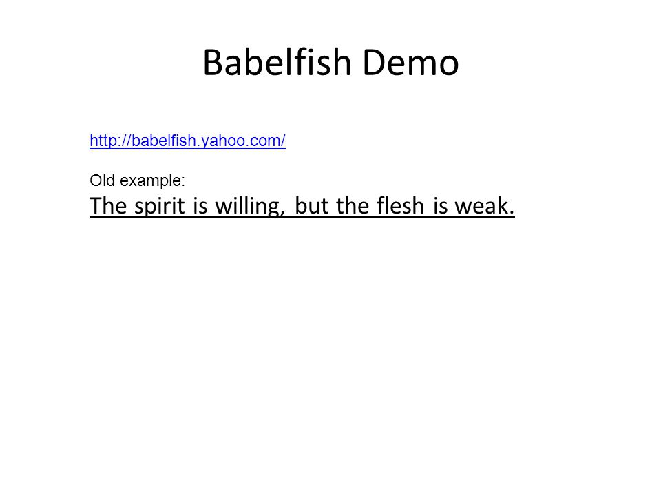Babelfish Demo   Old example: The spirit is willing, but the flesh is weak.