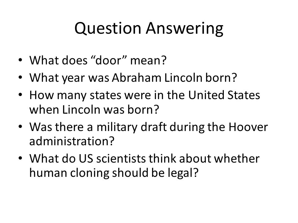 Question Answering What does door mean. What year was Abraham Lincoln born.