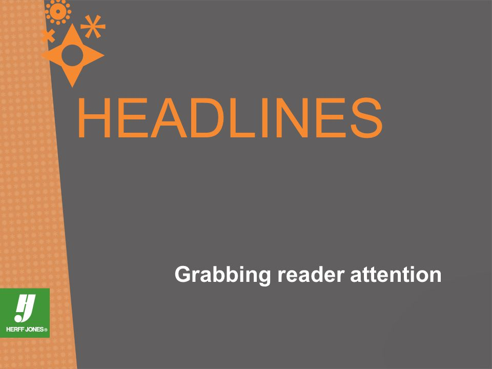 HEADLINES Grabbing reader attention