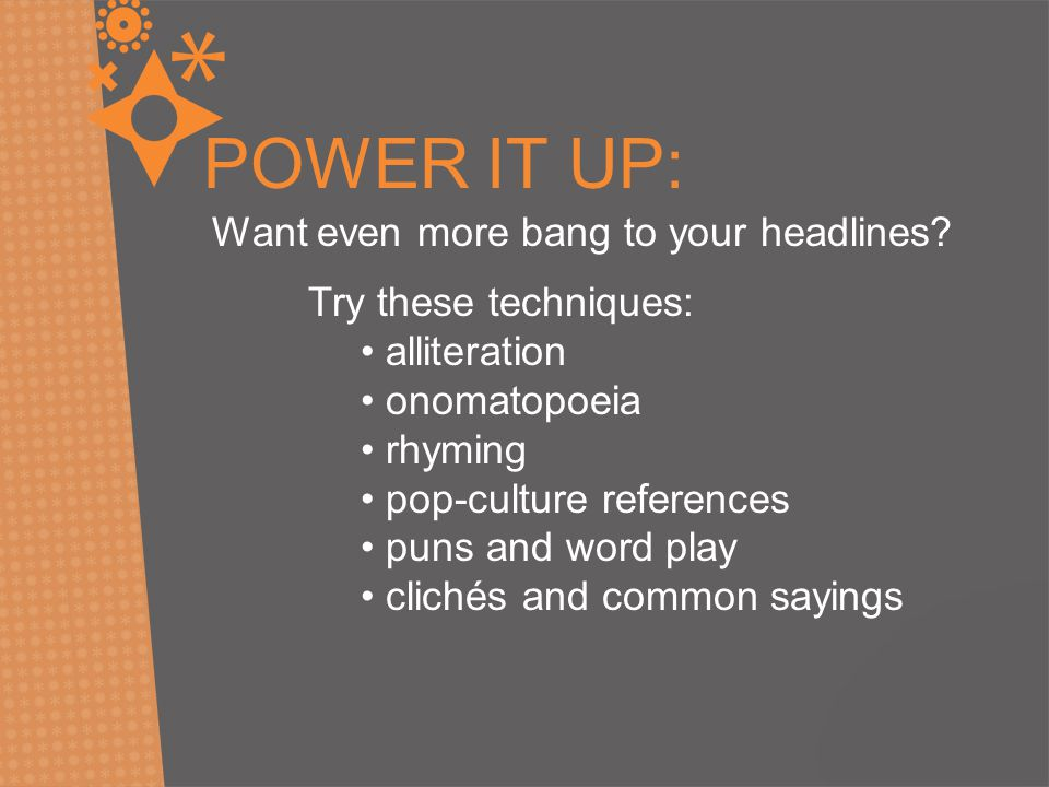 POWER IT UP: Want even more bang to your headlines.
