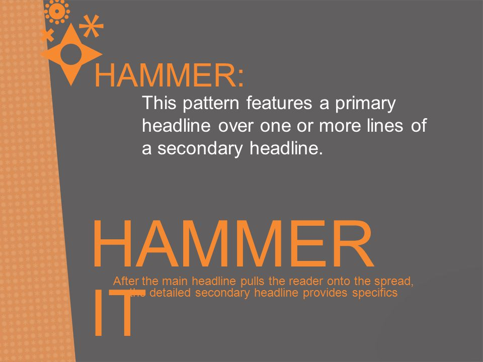 HAMMER: This pattern features a primary headline over one or more lines of a secondary headline.