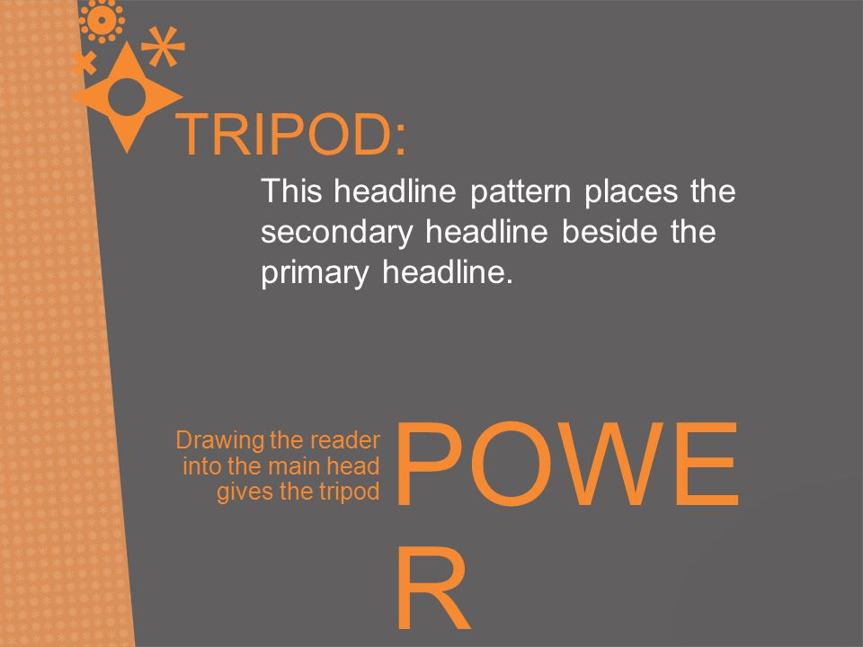TRIPOD: This headline pattern places the secondary headline beside the primary headline.