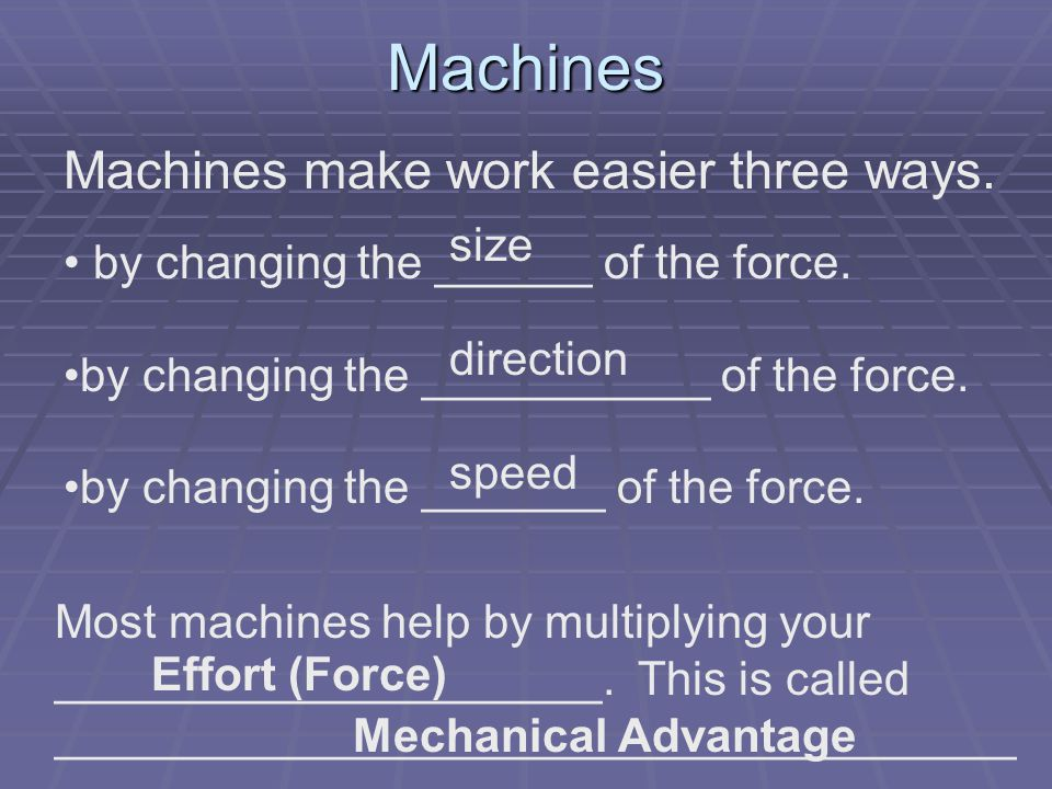 Machines Machines make work easier three ways. by changing the ______ of the force.
