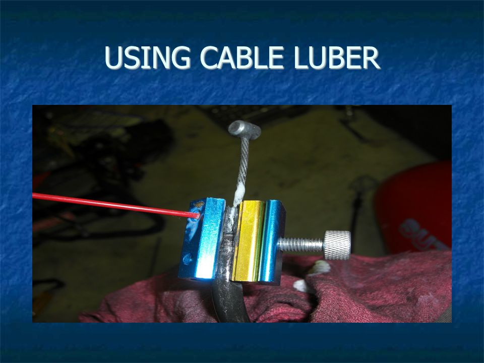 USING CABLE LUBER