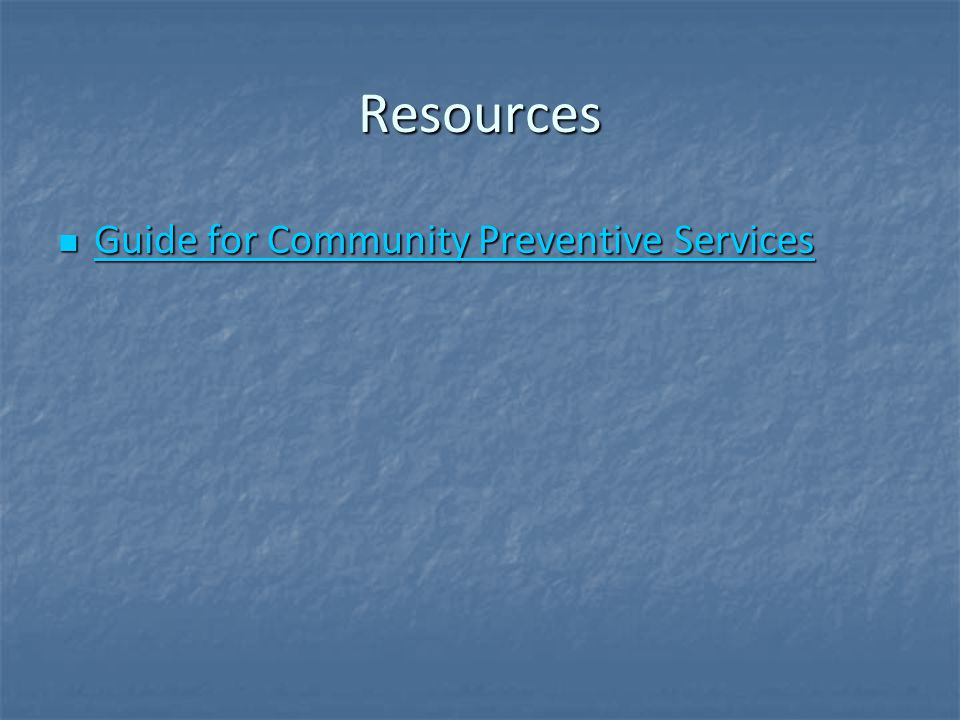Resources Guide for Community Preventive Services Guide for Community Preventive Services Guide for Community Preventive Services Guide for Community Preventive Services
