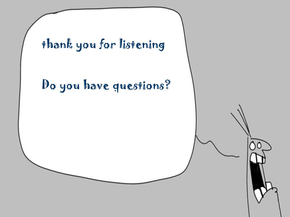 Thanks for being here! Any Questions thank you for listening Do you have questions