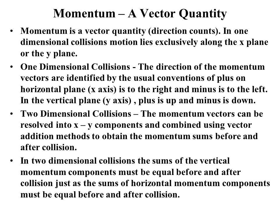 Momentum – A Vector Quantity Momentum is a vector quantity (direction counts).