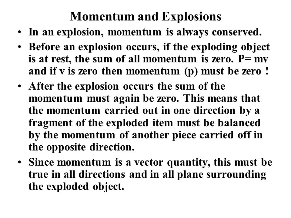 Momentum and Explosions In an explosion, momentum is always conserved.