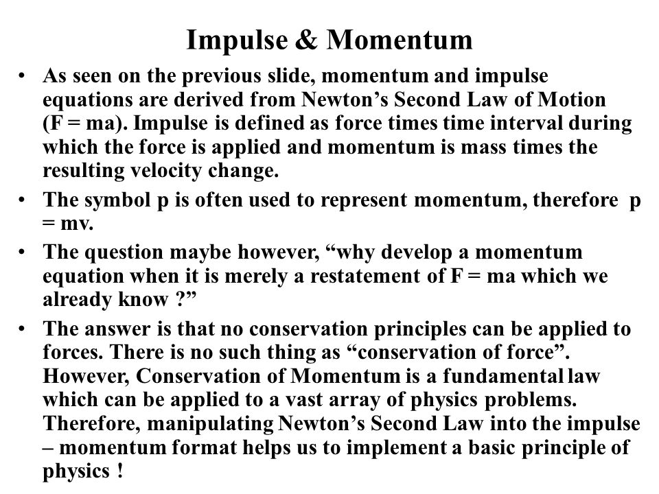 Impulse & Momentum As seen on the previous slide, momentum and impulse equations are derived from Newton's Second Law of Motion (F = ma).
