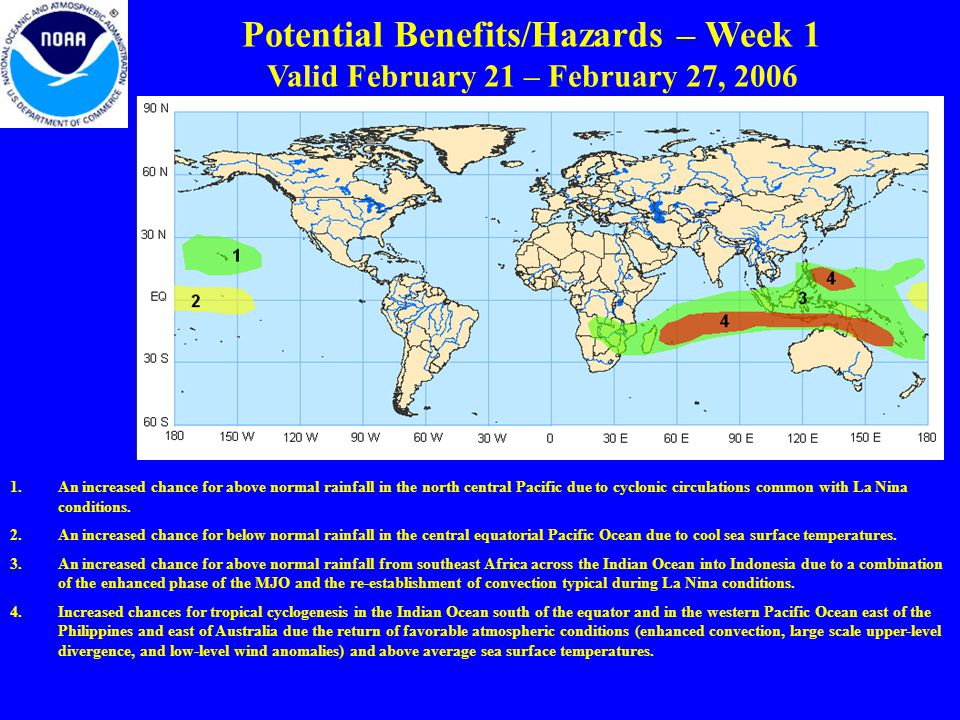 Potential Benefits/Hazards – Week 1 Valid February 21 – February 27, An increased chance for above normal rainfall in the north central Pacific due to cyclonic circulations common with La Nina conditions.