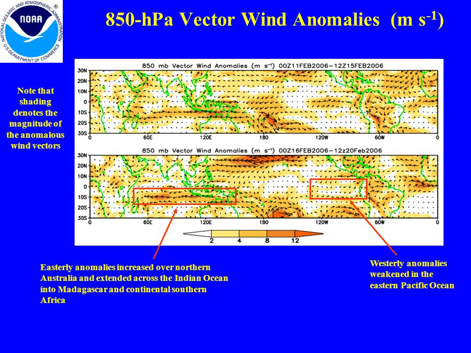 850-hPa Vector Wind Anomalies (m s -1 ) Note that shading denotes the magnitude of the anomalous wind vectors Westerly anomalies weakened in the eastern Pacific Ocean Easterly anomalies increased over northern Australia and extended across the Indian Ocean into Madagascar and continental southern Africa