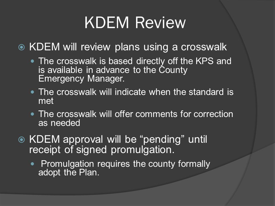 KDEM Review  KDEM will review plans using a crosswalk The crosswalk is based directly off the KPS and is available in advance to the County Emergency Manager.