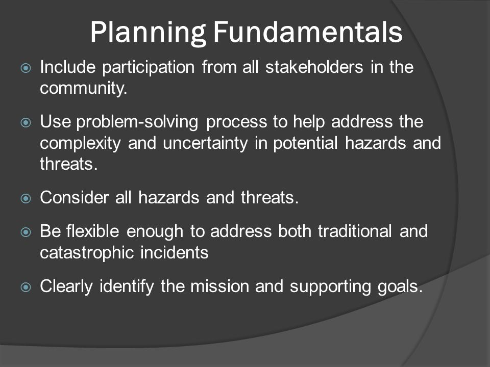 Planning Fundamentals  Include participation from all stakeholders in the community.