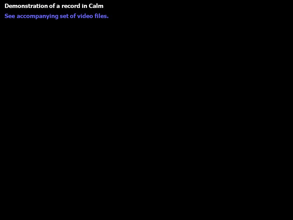 Demonstration of a record in Calm See accompanying set of video files.