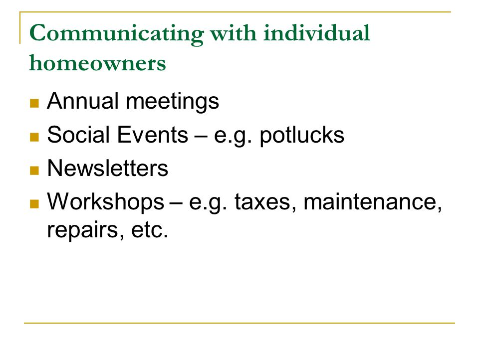 Communicating with individual homeowners Annual meetings Social Events – e.g.