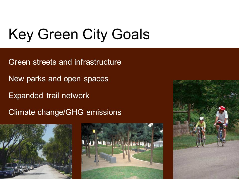 Key Green City Goals Green streets and infrastructure New parks and open spaces Expanded trail network Climate change/GHG emissions