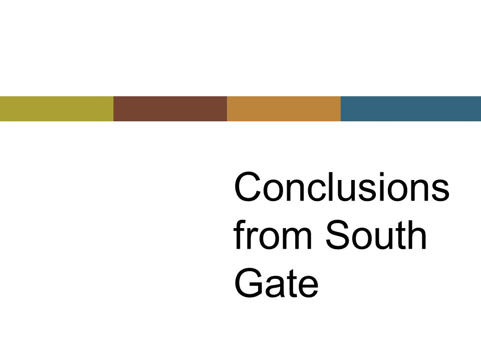 Conclusions from South Gate