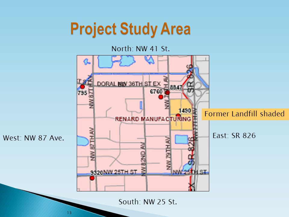 North: NW 41 St. South: NW 25 St. East: SR 826 West: NW 87 Ave. Former Landfill shaded 13