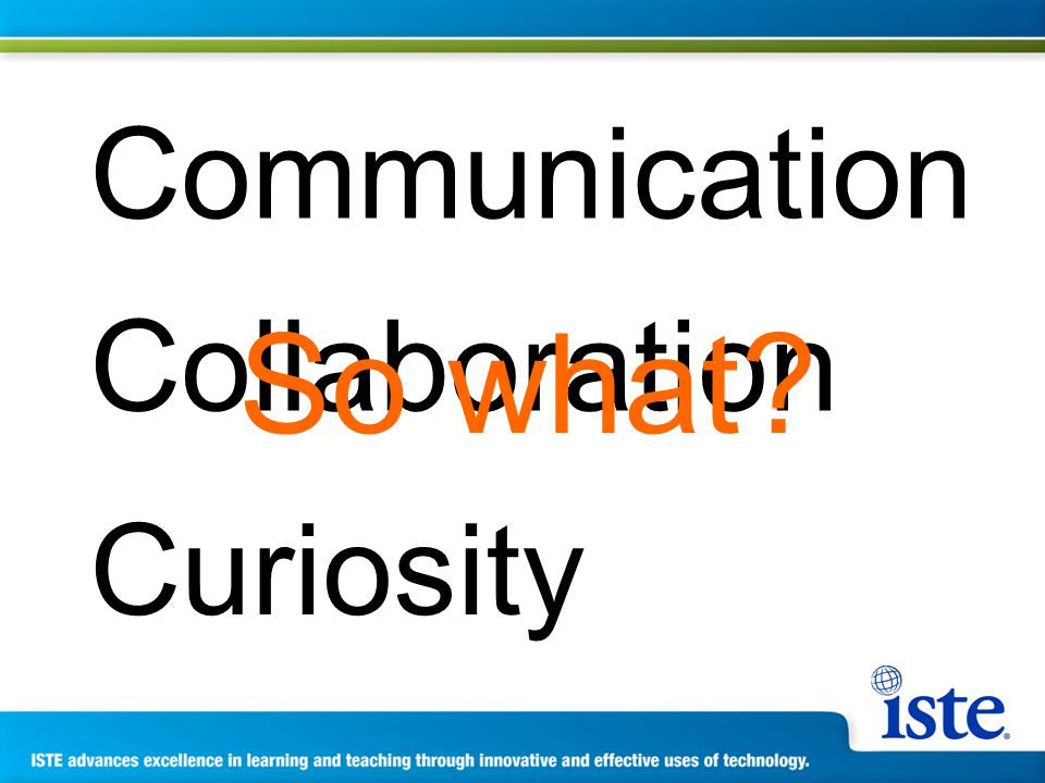Communication Collaboration Curiosity So what
