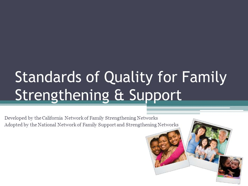 Standards of Quality for Family Strengthening & Support Developed by the California Network of Family Strengthening Networks Adopted by the National Network of Family Support and Strengthening Networks