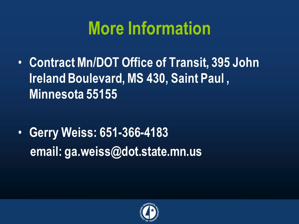 More Information Contract Mn/DOT Office of Transit, 395 John Ireland Boulevard, MS 430, Saint Paul, Minnesota Gerry Weiss: