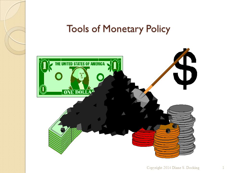 Tools of Monetary Policy Copyright 2014 Diane S. Docking1