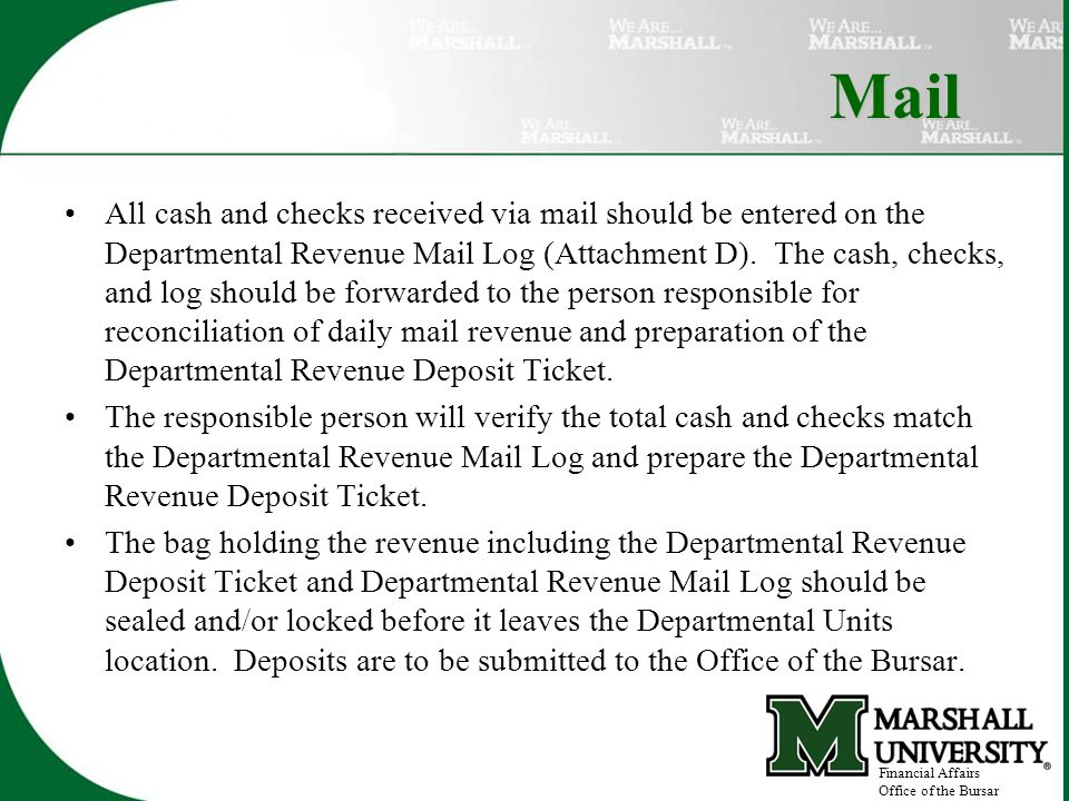Mail All cash and checks received via mail should be entered on the Departmental Revenue Mail Log (Attachment D).