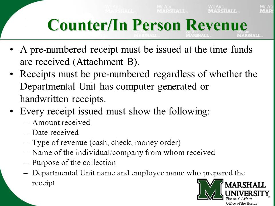 Counter/In Person Revenue A pre-numbered receipt must be issued at the time funds are received (Attachment B).
